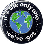 Earth It's the only one we've got