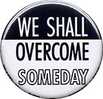 We Shall Overcome Someday